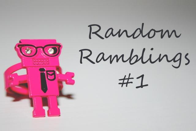 Random Ramblings #1