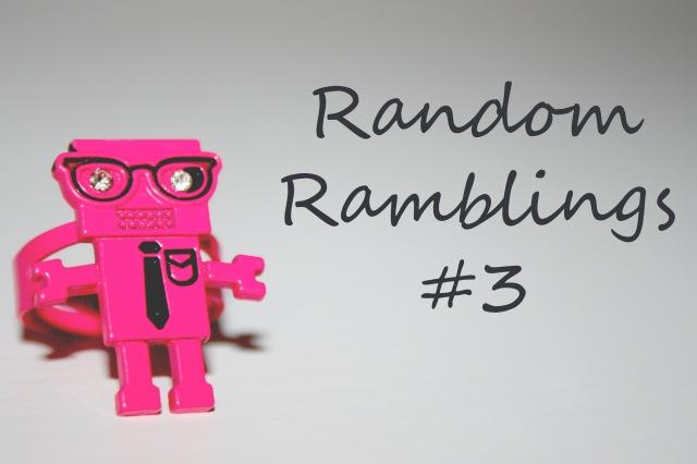 Random Ramblings #3