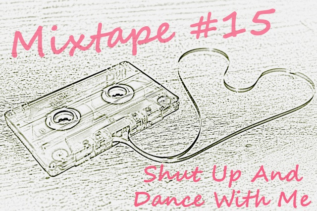 Mixtape #15 Shut Up And Dance With Me