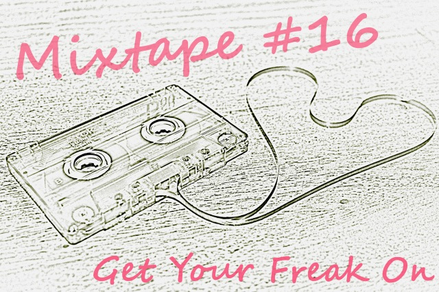 Mixtape #16 Get Your Freak On